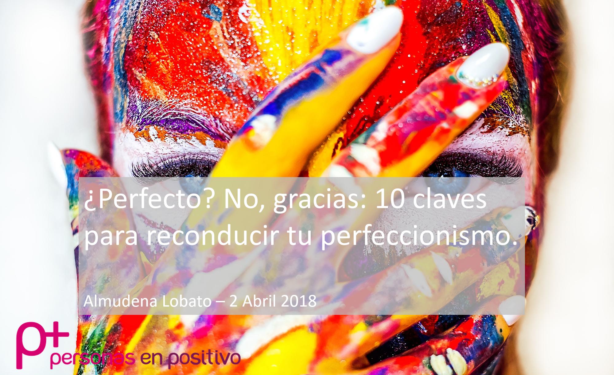 ¿Perfecto? No, gracias: 10 claves para reconducir tu perfeccionismo