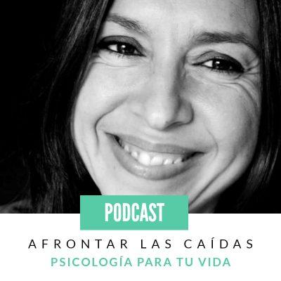 Afrontar las caídas #Podcast #PsicologíaParaTuVida